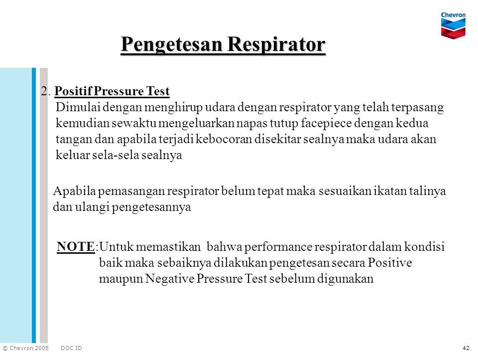 DOC ID © Chevron 2005 42 NOTE:Untuk memastikan bahwa performance respirator dalam kondisi baik maka sebaiknya dilakukan pengetesan secara Positive mau