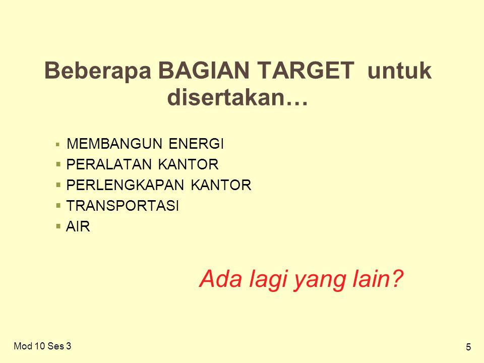 5 5 Beberapa BAGIAN TARGET untuk disertakan…  MEMBANGUN ENERGI  PERALATAN KANTOR  PERLENGKAPAN KANTOR  TRANSPORTASI  AIR Ada lagi yang lain.