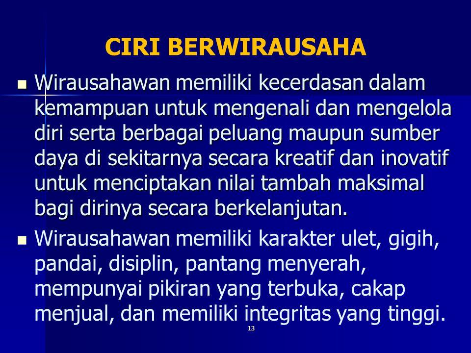 13 CIRI BERWIRAUSAHA Wirausahawan memiliki kecerdasan dalam kemampuan untuk mengenali dan mengelola diri serta berbagai peluang maupun sumber daya di