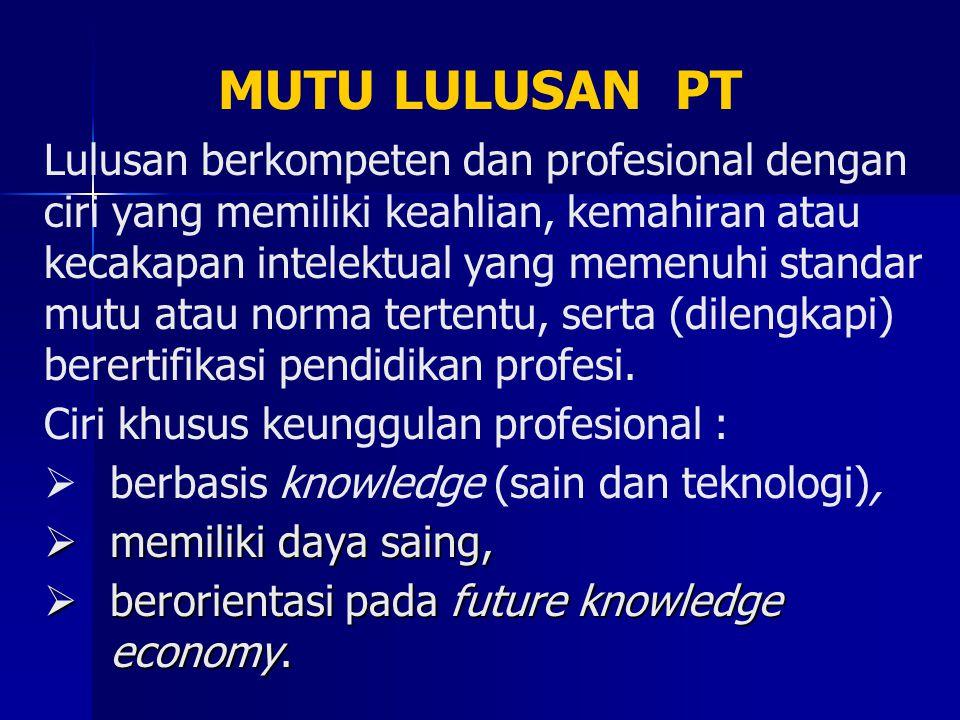 MUTU LULUSAN PT Lulusan berkompeten dan profesional dengan ciri yang memiliki keahlian, kemahiran atau kecakapan intelektual yang memenuhi standar mut