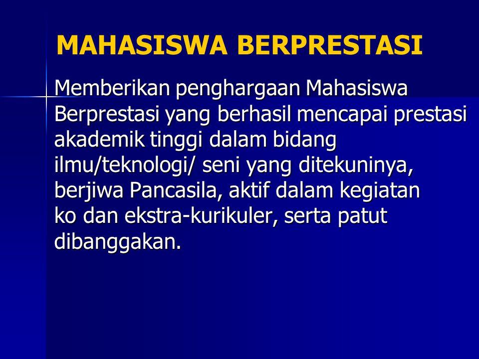 MAHASISWA BERPRESTASI Memberikan penghargaan Mahasiswa Berprestasi yang berhasil mencapai prestasi akademik tinggi dalam bidang ilmu/teknologi/ seni y