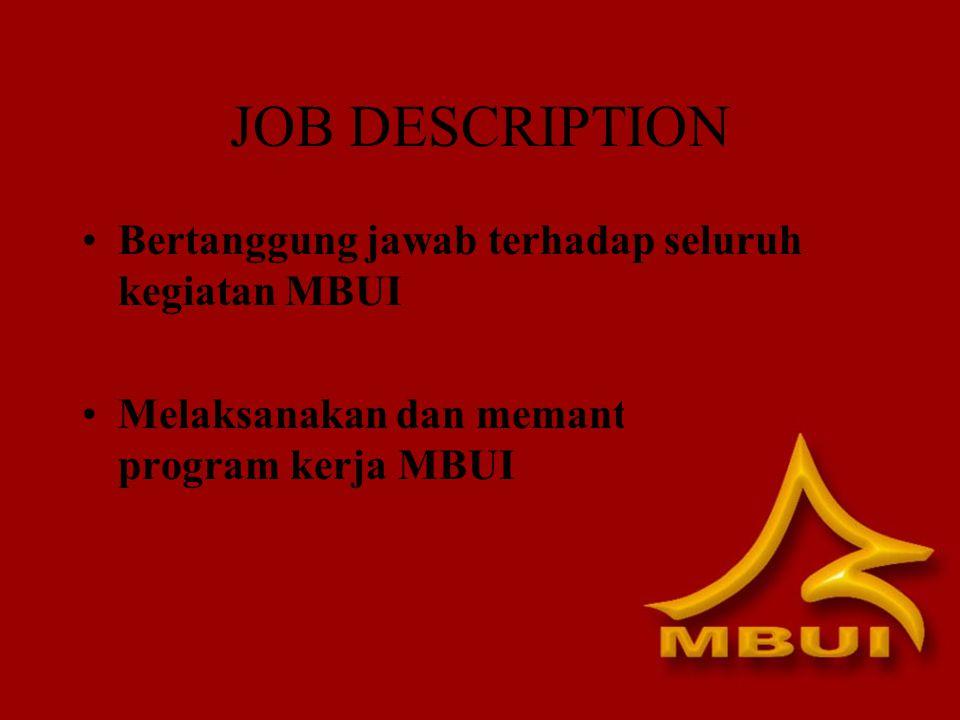 JOB DESCRIPTION Bertanggung jawab terhadap seluruh kegiatan MBUI Melaksanakan dan memantau jalannya program kerja MBUI