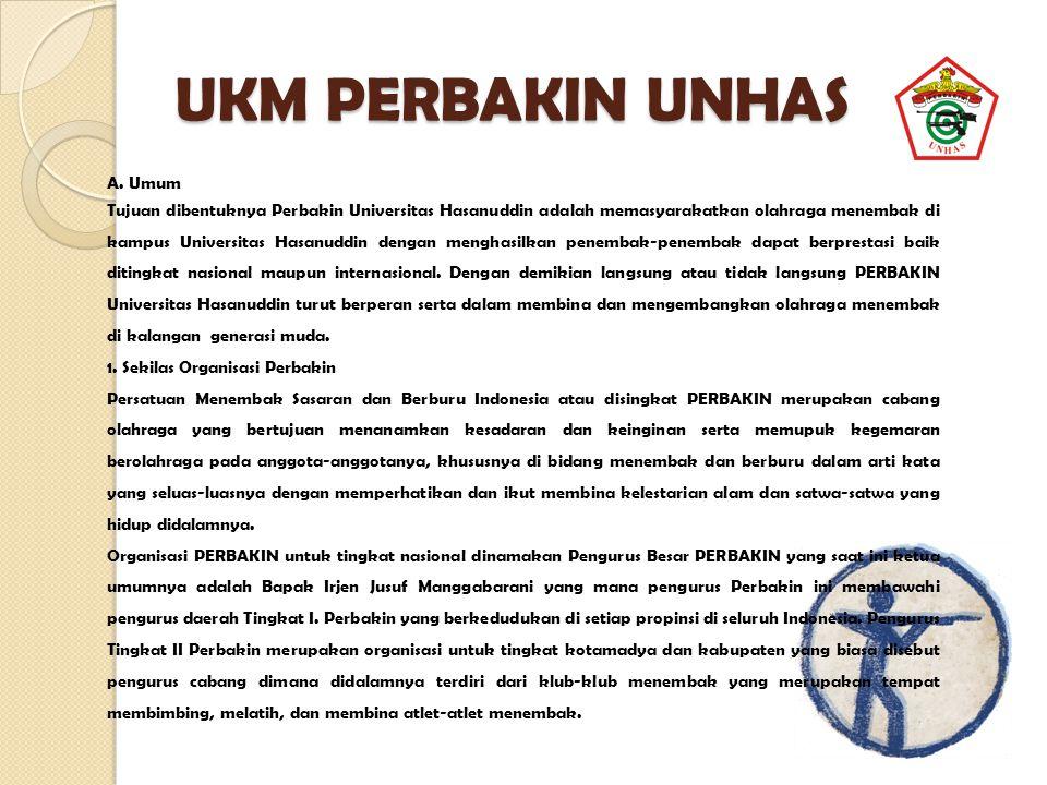 UKM PERBAKIN UNHAS A. Umum Tujuan dibentuknya Perbakin Universitas Hasanuddin adalah memasyarakatkan olahraga menembak di kampus Universitas Hasanuddi