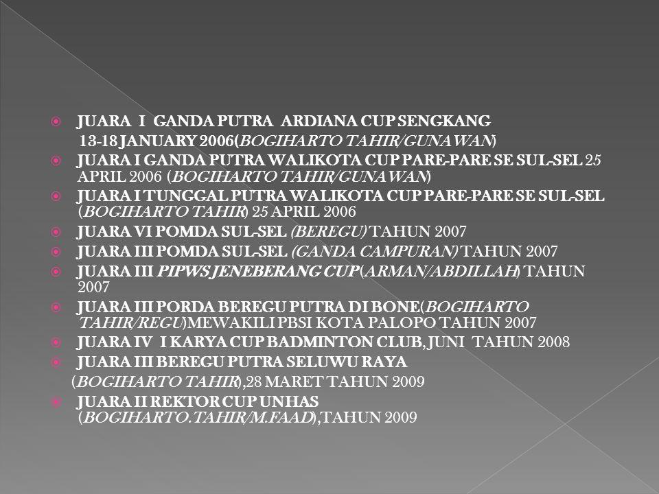  JUARA I GANDA PUTRA ARDIANA CUP SENGKANG 13-18 JANUARY 2006(BOGIHARTO TAHIR/GUNAWAN)  JUARA I GANDA PUTRA WALIKOTA CUP PARE-PARE SE SUL-SEL 25 APRI