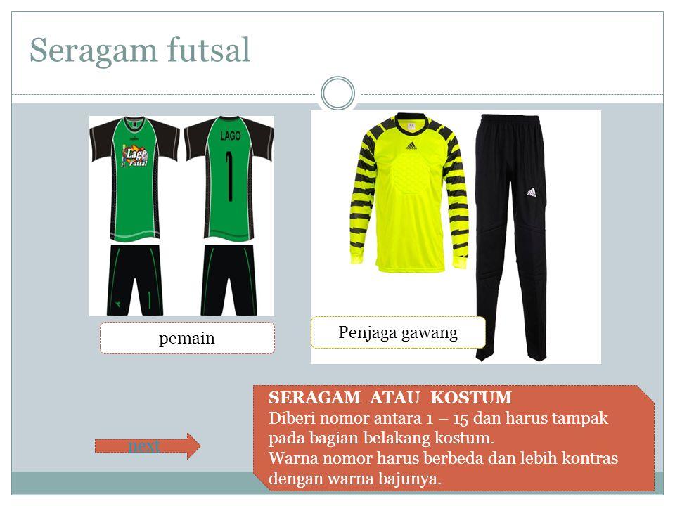 Seragam futsal pemain Penjaga gawang next SERAGAM ATAU KOSTUM Diberi nomor antara 1 – 15 dan harus tampak pada bagian belakang kostum. Warna nomor har