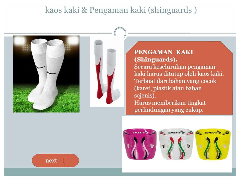 kaos kaki & Pengaman kaki (shinguards ) next PENGAMAN KAKI (Shinguards). Secara keseluruhan pengaman kaki harus ditutup oleh kaos kaki. Terbuat dari b