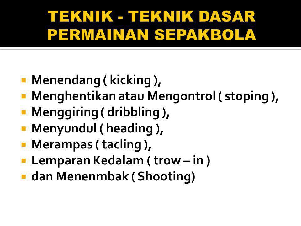  Menendang ( kicking ),  Menghentikan atau Mengontrol ( stoping ),  Menggiring ( dribbling ),  Menyundul ( heading ),  Merampas ( tacling ),  Le