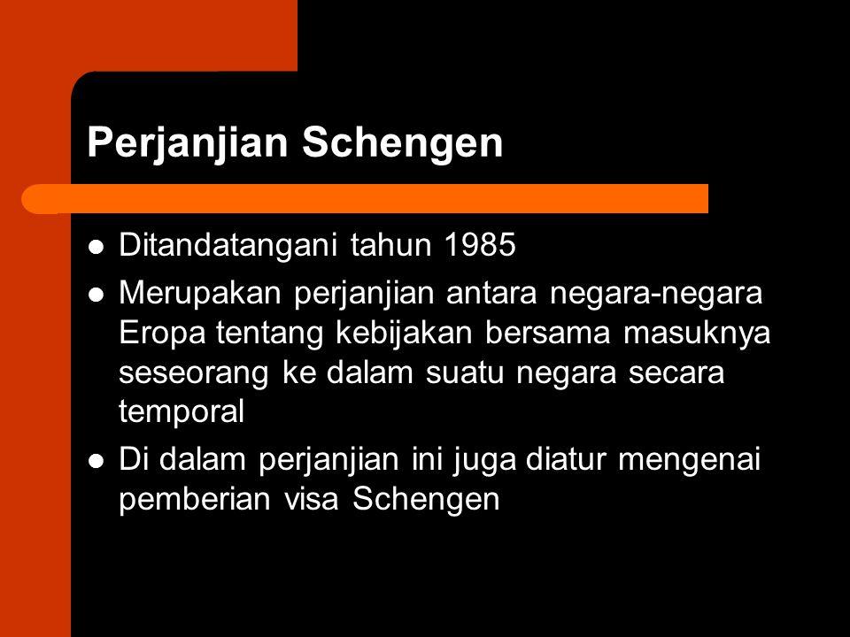 Perjanjian Schengen Ditandatangani tahun 1985 Merupakan perjanjian antara negara-negara Eropa tentang kebijakan bersama masuknya seseorang ke dalam suatu negara secara temporal Di dalam perjanjian ini juga diatur mengenai pemberian visa Schengen