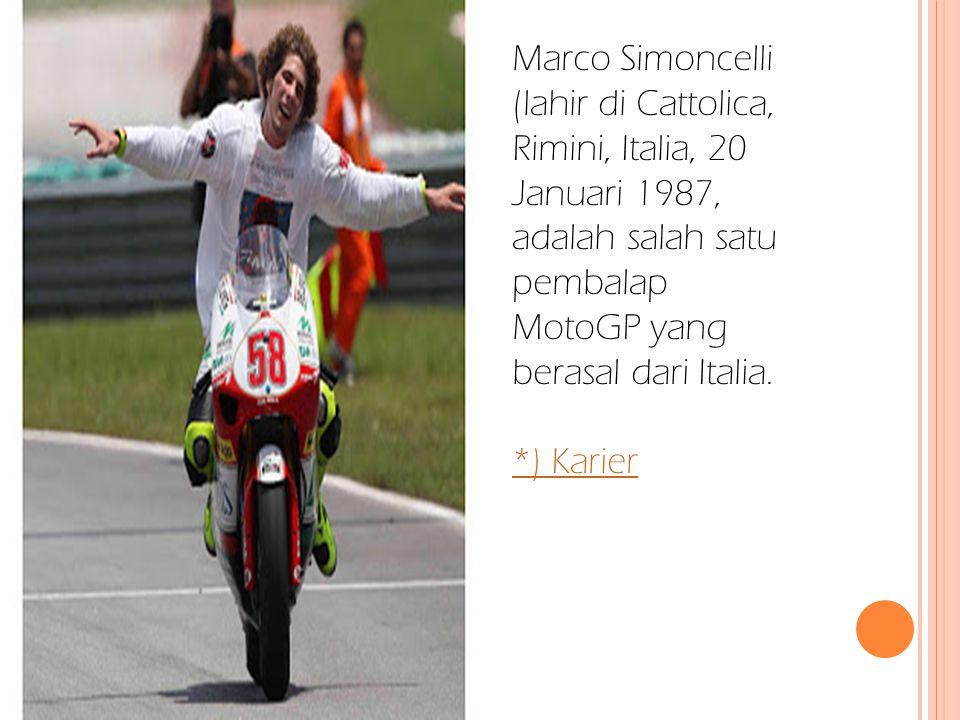 Marco Simoncelli (lahir di Cattolica, Rimini, Italia, 20 Januari 1987, adalah salah satu pembalap MotoGP yang berasal dari Italia. *) Karier