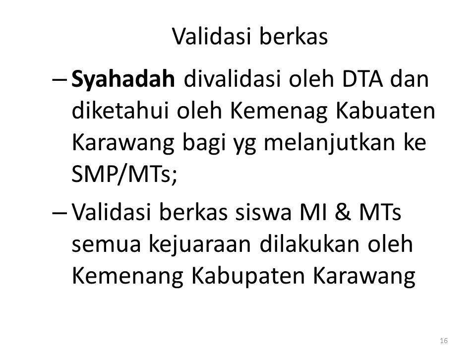 Validasi berkas – Kepala UPTD untuk semua kejuaraan yang dimiliki siswa SD yang akan melanjutkan ke SMP/MTs; – Validasi berkas siswa SMP/MTs untuk semua kejuaraan dilakukan oleh Dinas Pendidikan Kabupaten Karawang 17