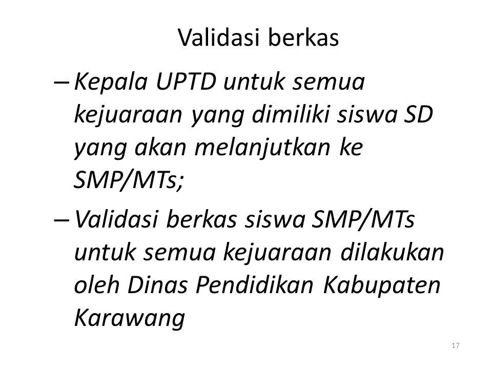 Validasi berkas – Kepala UPTD untuk semua kejuaraan yang dimiliki siswa SD yang akan melanjutkan ke SMP/MTs; – Validasi berkas siswa SMP/MTs untuk sem