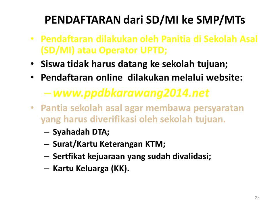 PENDAFTARAN dari SD/MI ke SMP/MTs Pendaftaran dilakukan oleh Panitia di Sekolah Asal (SD/MI) atau Operator UPTD; Siswa tidak harus datang ke sekolah t