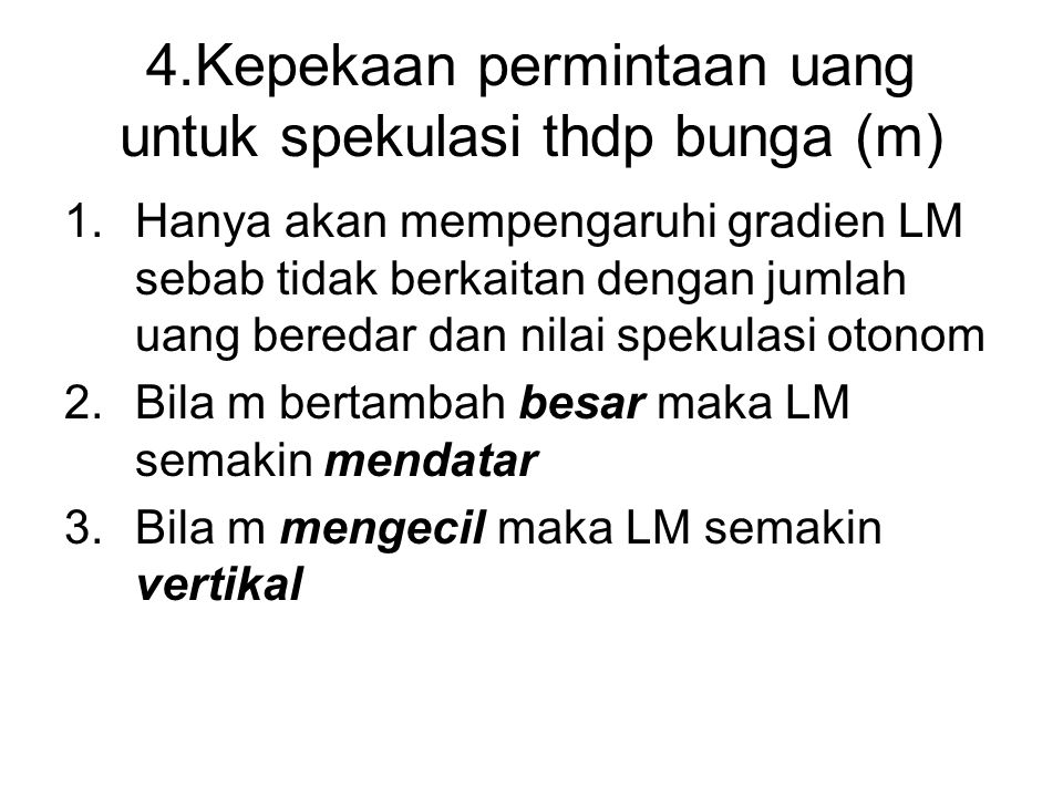 4.Kepekaan permintaan uang untuk spekulasi thdp bunga (m) 1.Hanya akan mempengaruhi gradien LM sebab tidak berkaitan dengan jumlah uang beredar dan ni
