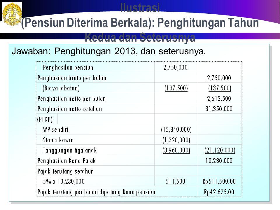 Ilustrasi (Pensiun Diterima Berkala): Penghitungan Tahun Pertama 100 Jawaban: Penghitungan 2012 Jawaban: Penghitungan 2012