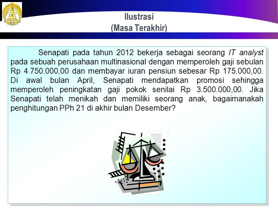 Penghitungan di Masa Pajak Terakhir Masa Pajak Terakhir Bulan Desember (Bagi pegawai yang bekerja sepanjang tahun) PPh 21 = Pajak di bulan – bulan seb
