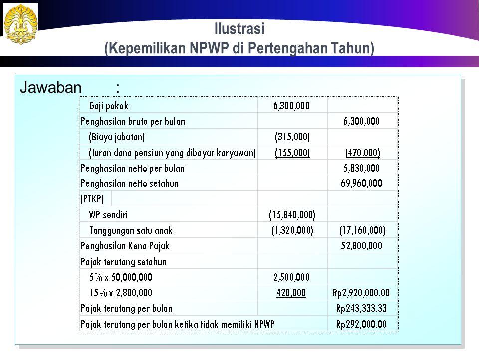 Ilustrasi (Kepemilikan NPWP di Pertengahan Tahun) 85 Bahureksa merupakan pegawai baru di suatu perusahaan petrokimia, dengan memperoleh gaji sebulan R