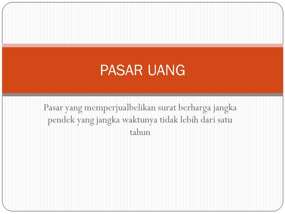 PERBEDAAN PASAR UANG & PASAR MODAL Indikator PasarPasar UangPasar Modal Jangka WaktuJangka PendekJangka Panjang Produk yang diperjualbelikan 1.Sertifikat Bank Indonesia 2.Surat Berharga Pasar Uang 1.Saham 2.Obligasi 3.Reksa Dana Hasil (return)Bunga1.Dividen 2.Capital Gain Pelaksana Bank Indonesia1.Perusahaan Efek 2.Bursa Efek PerananPeranti Operasi Pasar Terbuka Alternatif Pendanaan perusahaan dan Alternatif Investasi bagi pemilik modal