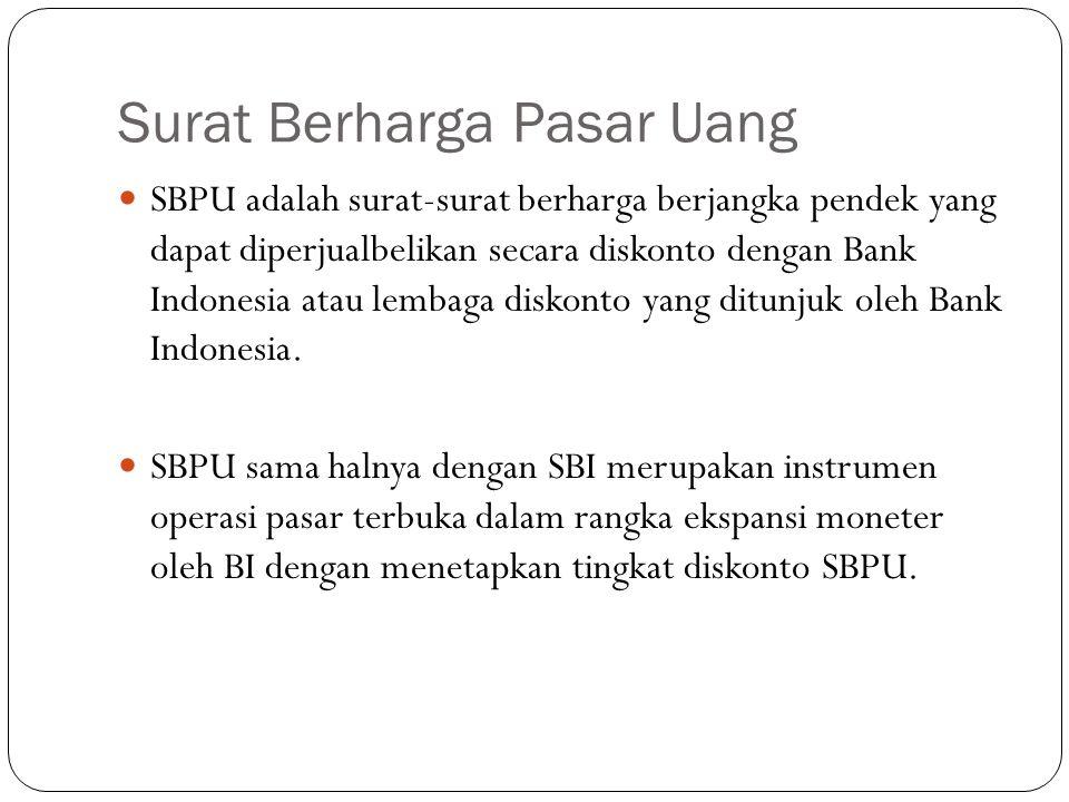 Surat Berharga Pasar Uang SBPU adalah surat-surat berharga berjangka pendek yang dapat diperjualbelikan secara diskonto dengan Bank Indonesia atau lembaga diskonto yang ditunjuk oleh Bank Indonesia.