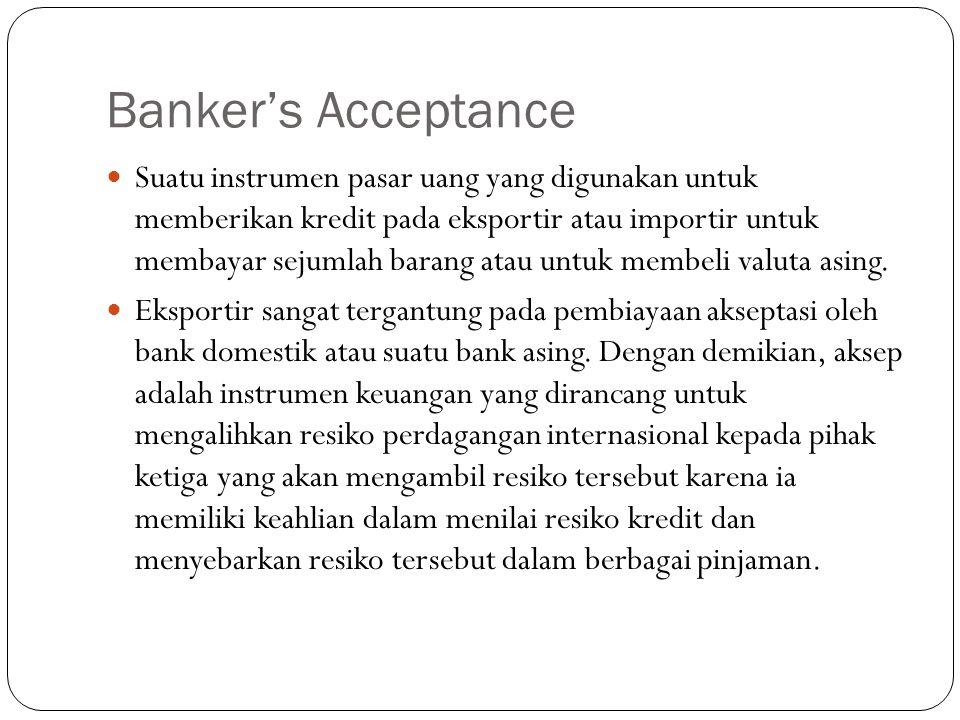 Banker's Acceptance Suatu instrumen pasar uang yang digunakan untuk memberikan kredit pada eksportir atau importir untuk membayar sejumlah barang atau untuk membeli valuta asing.