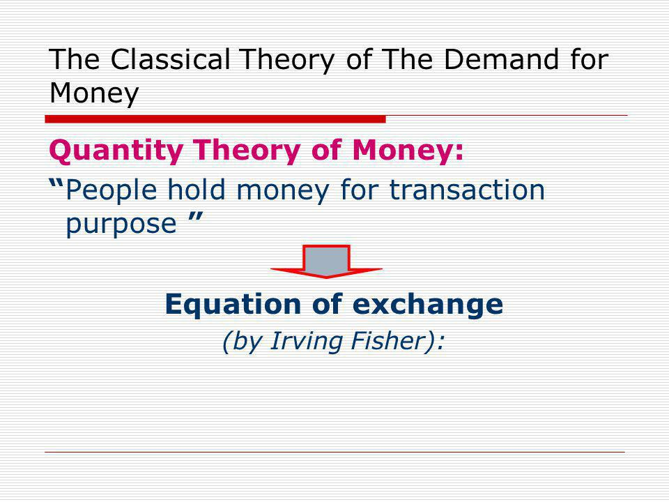 1.The Equation of Exchange MV = Py Where : M: nominal quantity of money V: income velocity of money P: price level y: quantity of output of goods and service