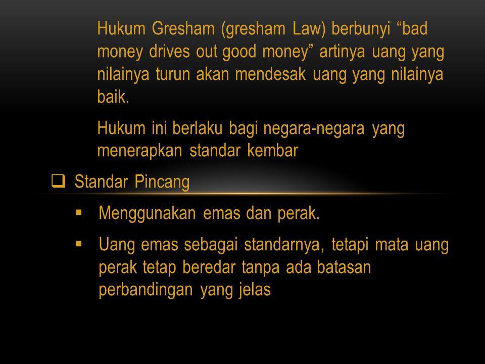 """Hukum Gresham (gresham Law) berbunyi """"bad money drives out good money"""" artinya uang yang nilainya turun akan mendesak uang yang nilainya baik. Hukum i"""