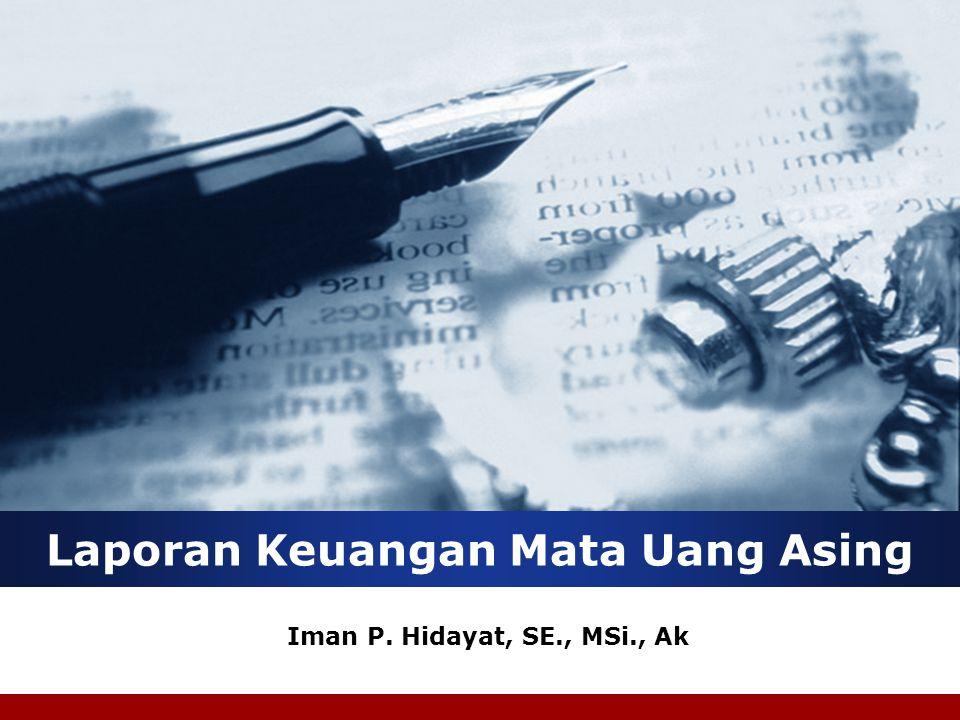 Laporan Keuangan Mata Uang Asing Iman P. Hidayat, SE., MSi., Ak