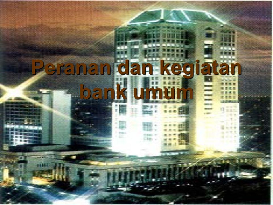 Peranan dan kegiatan bank umum