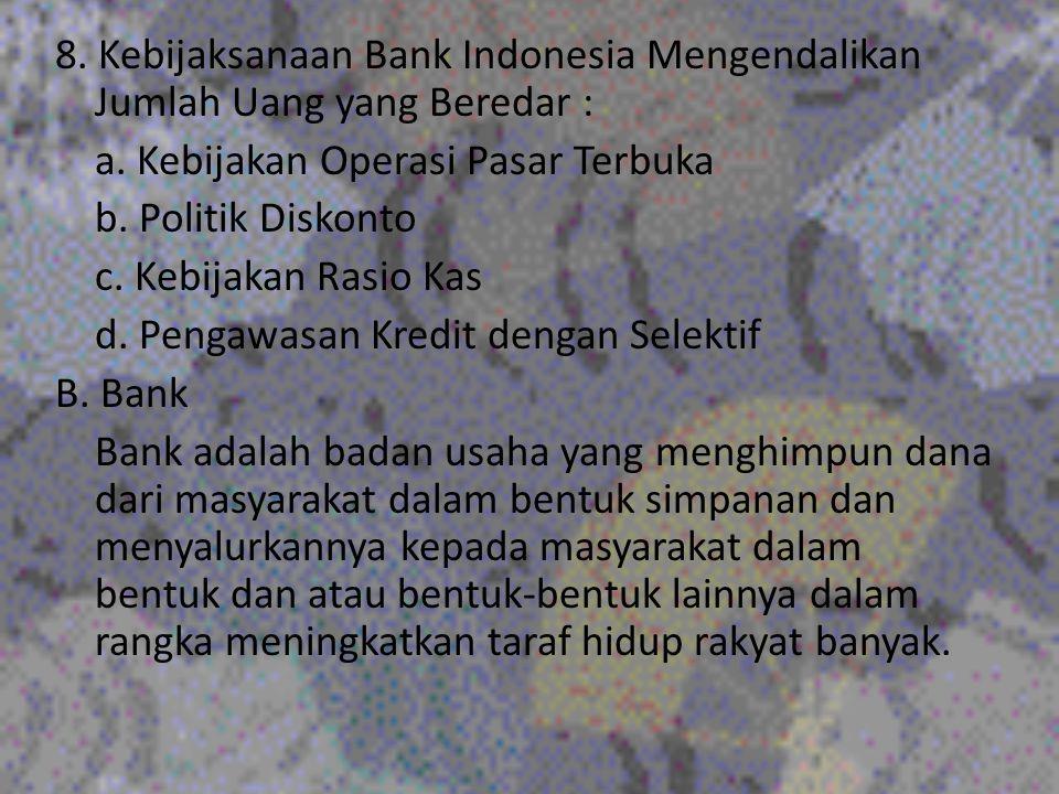 8. Kebijaksanaan Bank Indonesia Mengendalikan Jumlah Uang yang Beredar : a. Kebijakan Operasi Pasar Terbuka b. Politik Diskonto c. Kebijakan Rasio Kas