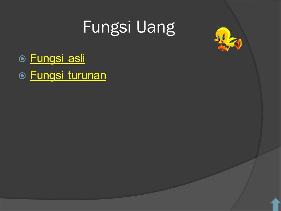 Fungsi Uang  Fungsi asli Fungsi asli  Fungsi turunan Fungsi turunan