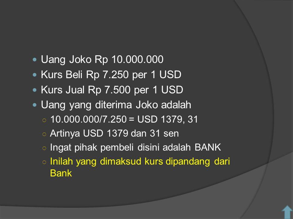 Uang Joko Rp 10.000.000 Kurs Beli Rp 7.250 per 1 USD Kurs Jual Rp 7.500 per 1 USD Uang yang diterima Joko adalah ○ 10.000.000/7.250 = USD 1379, 31 ○ A