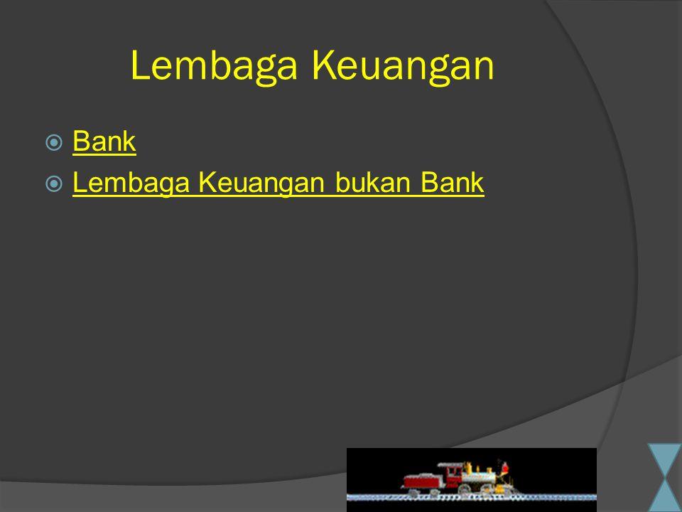Lembaga Keuangan  Bank Bank  Lembaga Keuangan bukan Bank Lembaga Keuangan bukan Bank