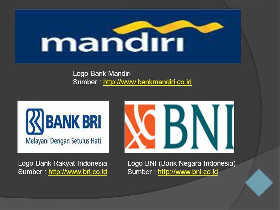 Logo BNI (Bank Negara Indonesia) Sumber : http://www.bni.co.idhttp://www.bni.co.id Logo Bank Rakyat Indonesia Sumber : http://www.bri.co.idhttp://www.bri.co.id Logo Bank Mandiri Sumber : http://www.bankmandiri.co.idhttp://www.bankmandiri.co.id
