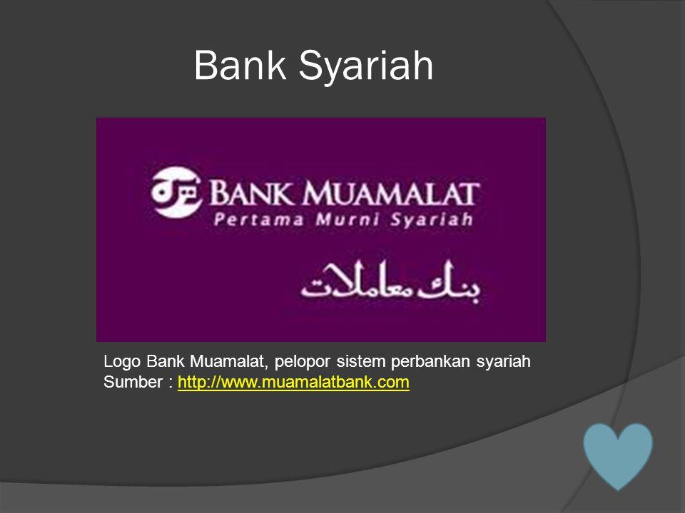 Bank Syariah Logo Bank Muamalat, pelopor sistem perbankan syariah Sumber : http://www.muamalatbank.comhttp://www.muamalatbank.com