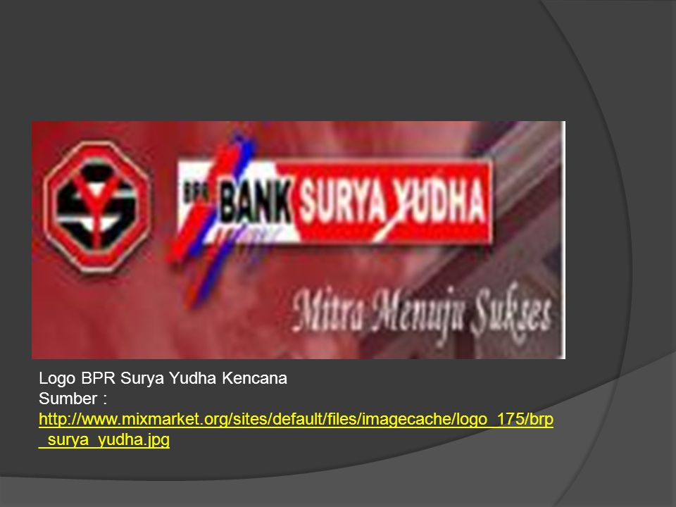 Logo BPR Surya Yudha Kencana Sumber : http://www.mixmarket.org/sites/default/files/imagecache/logo_175/brp _surya_yudha.jpg http://www.mixmarket.org/s