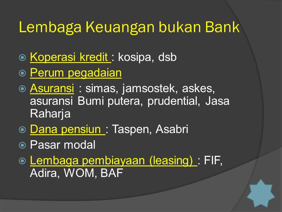 Lembaga Keuangan bukan Bank  Koperasi kredit : kosipa, dsb Koperasi kredit  Perum pegadaian Perum pegadaian  Asuransi : simas, jamsostek, askes, as