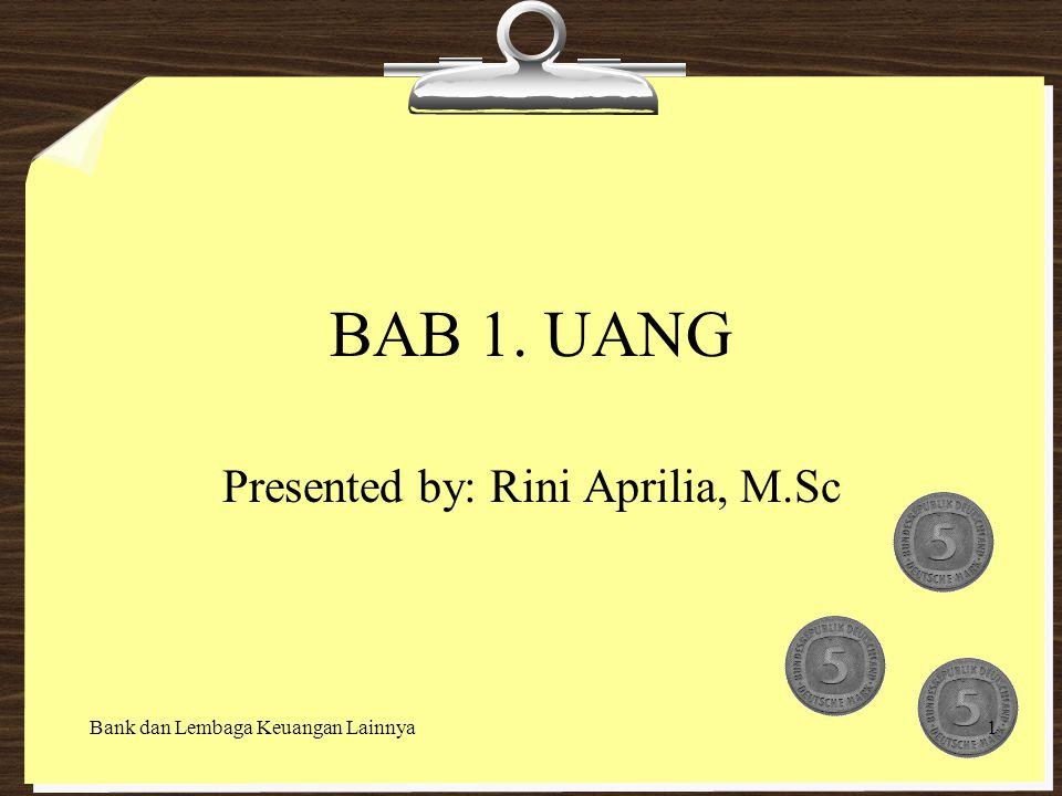 BAB 1. UANG Presented by: Rini Aprilia, M.Sc Bank dan Lembaga Keuangan Lainnya1