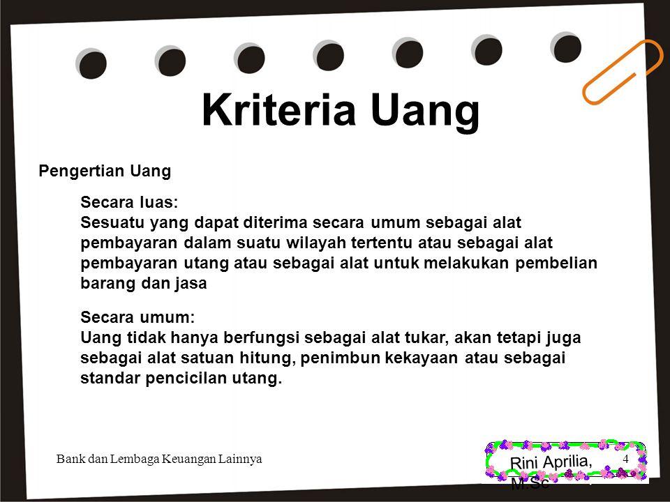 Rini Aprilia, M.Sc Fungsi Uang 1.Alat tukar-menukar; 2.Satuan hitung; 3.Alat penimbun kekayaan; 4.Standar pembayaran masa depan (pencicilan utang).