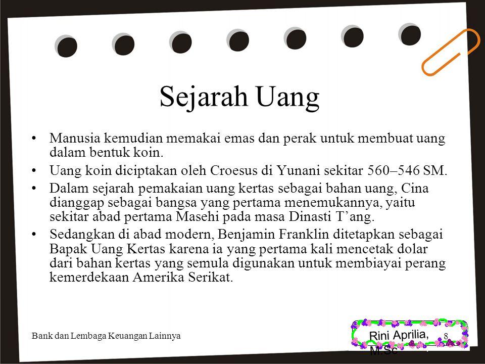 Rini Aprilia, M.Sc Sejarah Uang Manusia kemudian memakai emas dan perak untuk membuat uang dalam bentuk koin. Uang koin diciptakan oleh Croesus di Yun