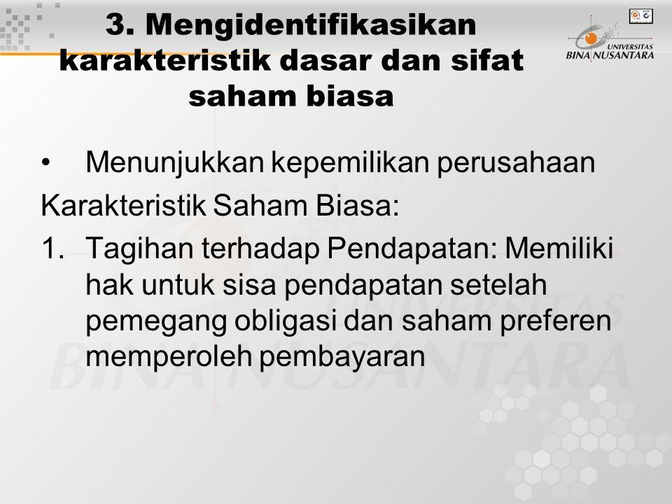 3. Mengidentifikasikan karakteristik dasar dan sifat saham biasa Menunjukkan kepemilikan perusahaan Karakteristik Saham Biasa: 1.Tagihan terhadap Pend