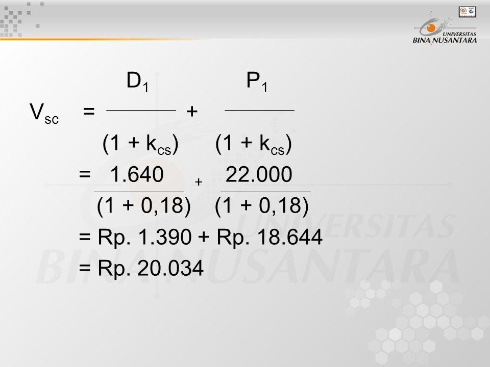 D 1 P 1 V sc = + (1 + k cs ) (1 + k cs ) = 1.640 + 22.000 (1 + 0,18) (1 + 0,18) = Rp. 1.390 + Rp. 18.644 = Rp. 20.034