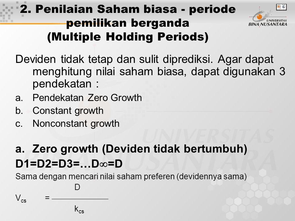 2. Penilaian Saham biasa - periode pemilikan berganda (Multiple Holding Periods) Deviden tidak tetap dan sulit diprediksi. Agar dapat menghitung nilai