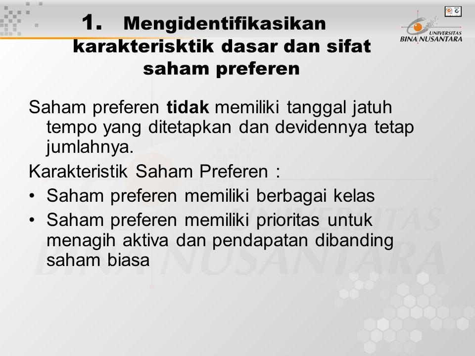 1. Mengidentifikasikan karakterisktik dasar dan sifat saham preferen Saham preferen tidak memiliki tanggal jatuh tempo yang ditetapkan dan devidennya