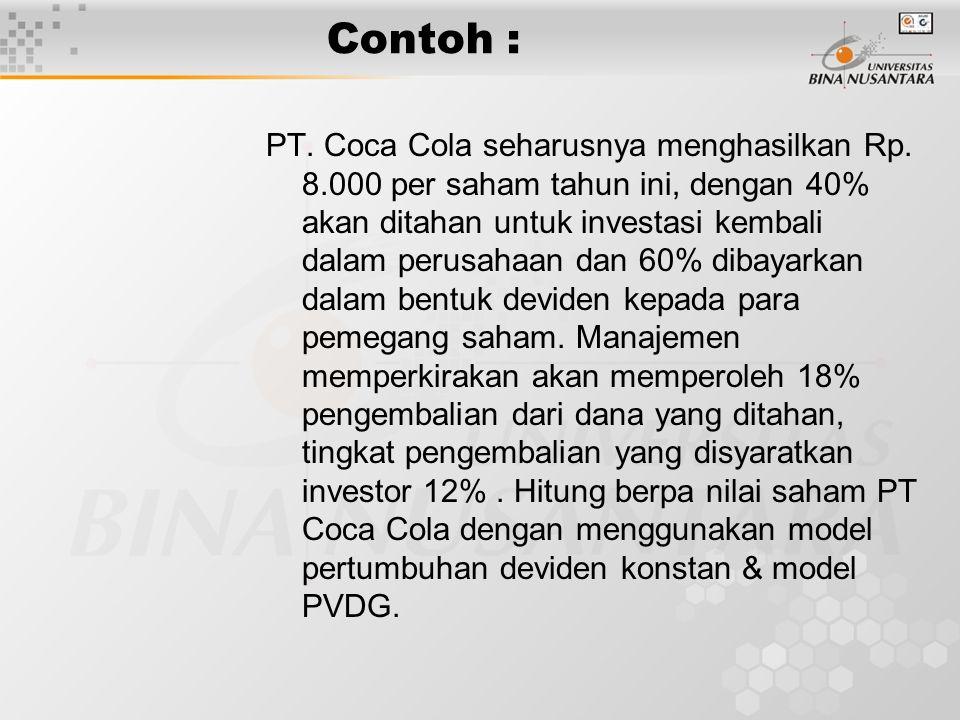 Contoh : PT. Coca Cola seharusnya menghasilkan Rp. 8.000 per saham tahun ini, dengan 40% akan ditahan untuk investasi kembali dalam perusahaan dan 60%