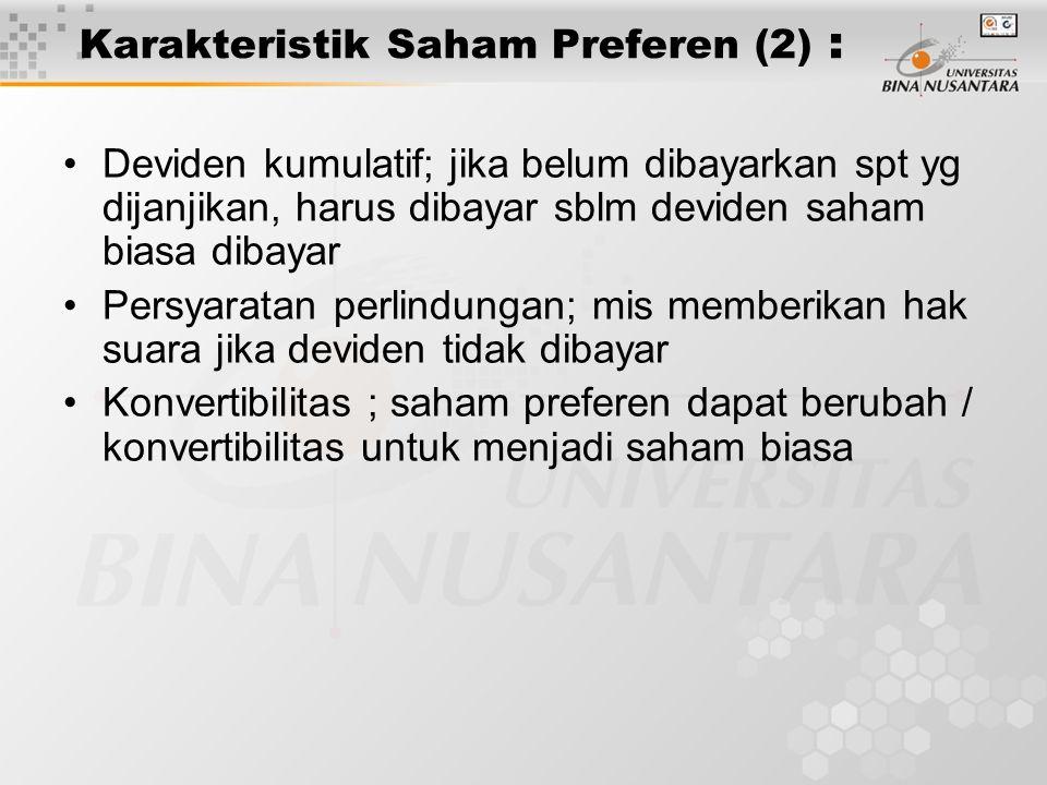 Karakteristik Saham Preferen (2) : Deviden kumulatif; jika belum dibayarkan spt yg dijanjikan, harus dibayar sblm deviden saham biasa dibayar Persyara