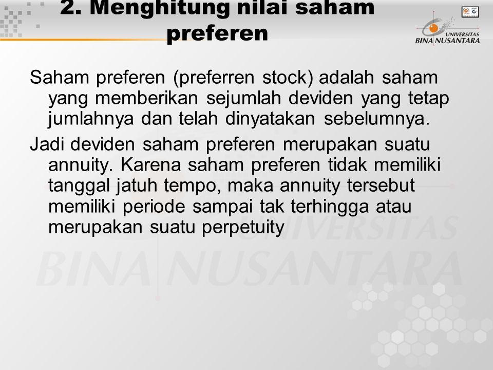 2. Menghitung nilai saham preferen Saham preferen (preferren stock) adalah saham yang memberikan sejumlah deviden yang tetap jumlahnya dan telah dinya