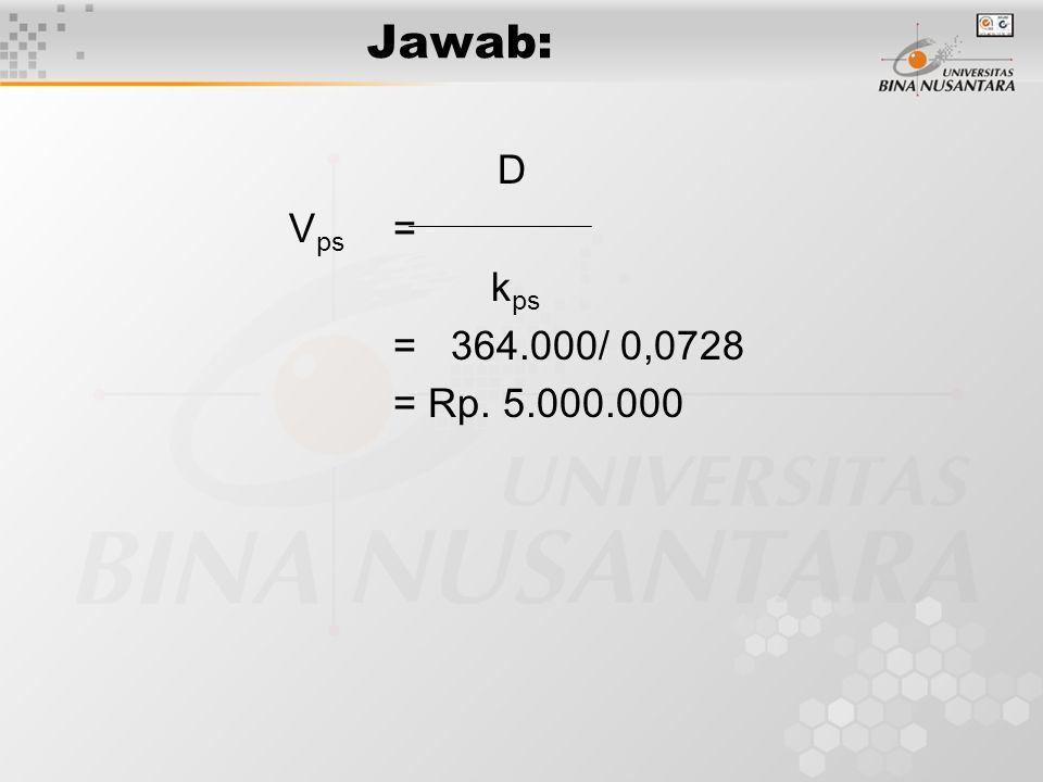 Jawab: D V ps = k ps = 364.000/ 0,0728 = Rp. 5.000.000