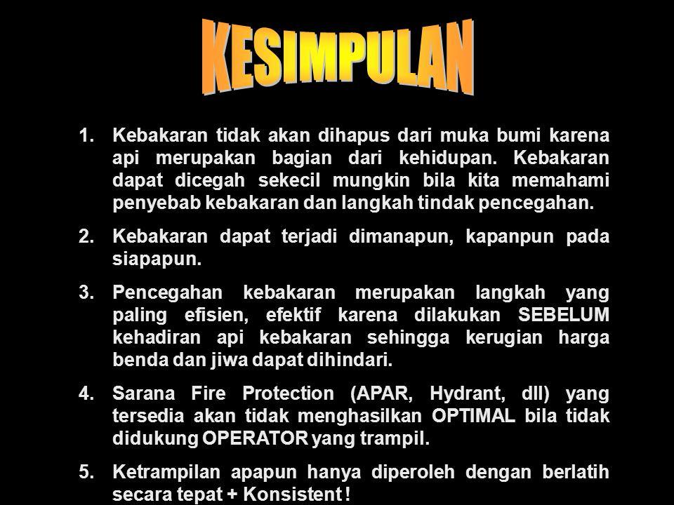 1.Kebakaran tidak akan dihapus dari muka bumi karena api merupakan bagian dari kehidupan. Kebakaran dapat dicegah sekecil mungkin bila kita memahami p