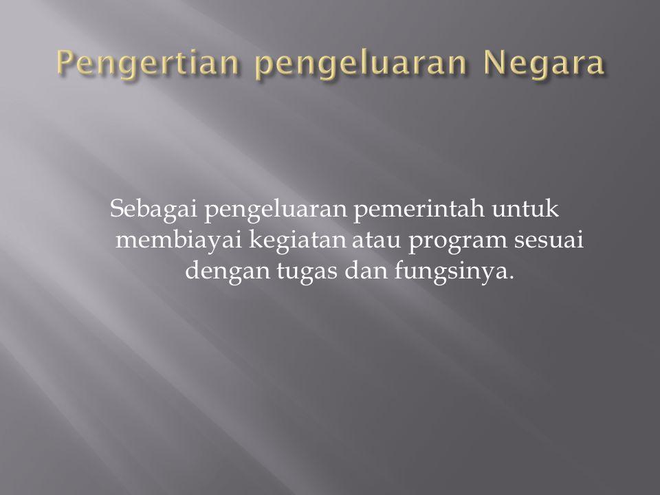 Sebagai pengeluaran pemerintah untuk membiayai kegiatan atau program sesuai dengan tugas dan fungsinya.