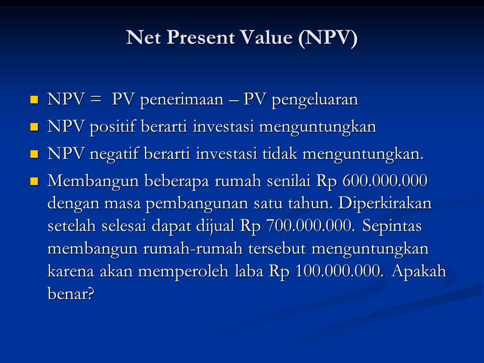Net Present Value (NPV) NPV = PV penerimaan – PV pengeluaran NPV = PV penerimaan – PV pengeluaran NPV positif berarti investasi menguntungkan NPV posi