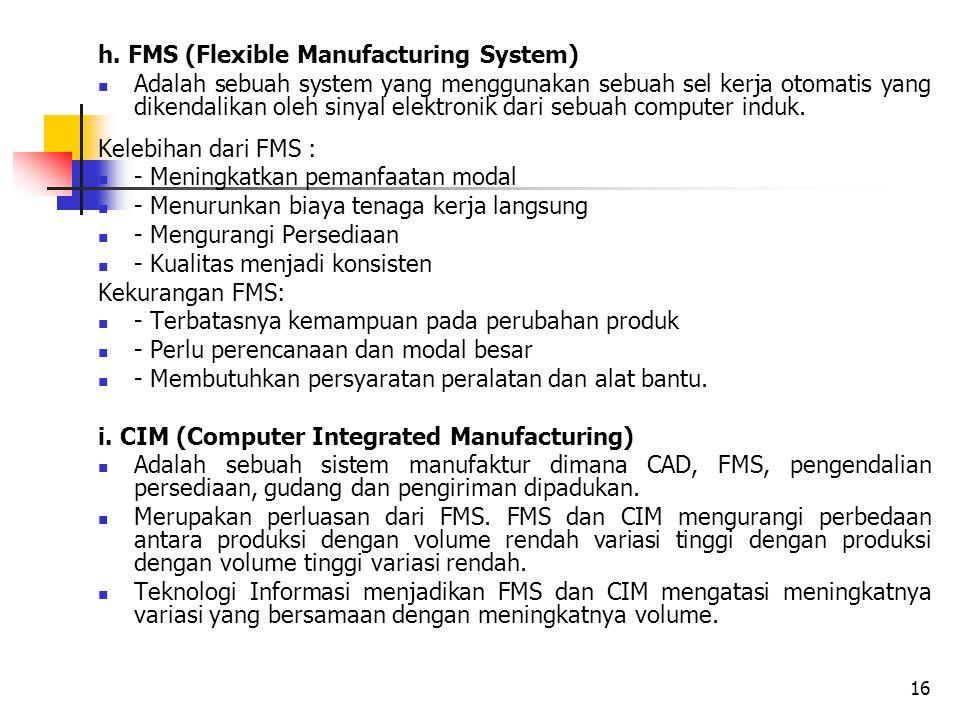 h. FMS (Flexible Manufacturing System) Adalah sebuah system yang menggunakan sebuah sel kerja otomatis yang dikendalikan oleh sinyal elektronik dari s